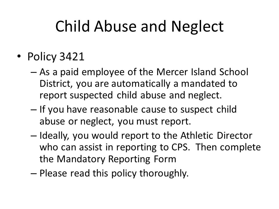 Child Abuse and Neglect Policy 3421 – As a paid employee of the Mercer Island School District, you are automatically a mandated to report suspected ch