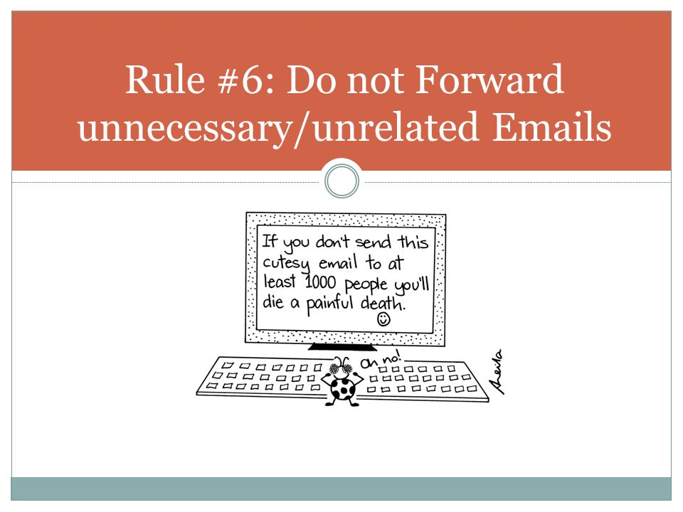 Rule #6: Do not Forward unnecessary/unrelated Emails