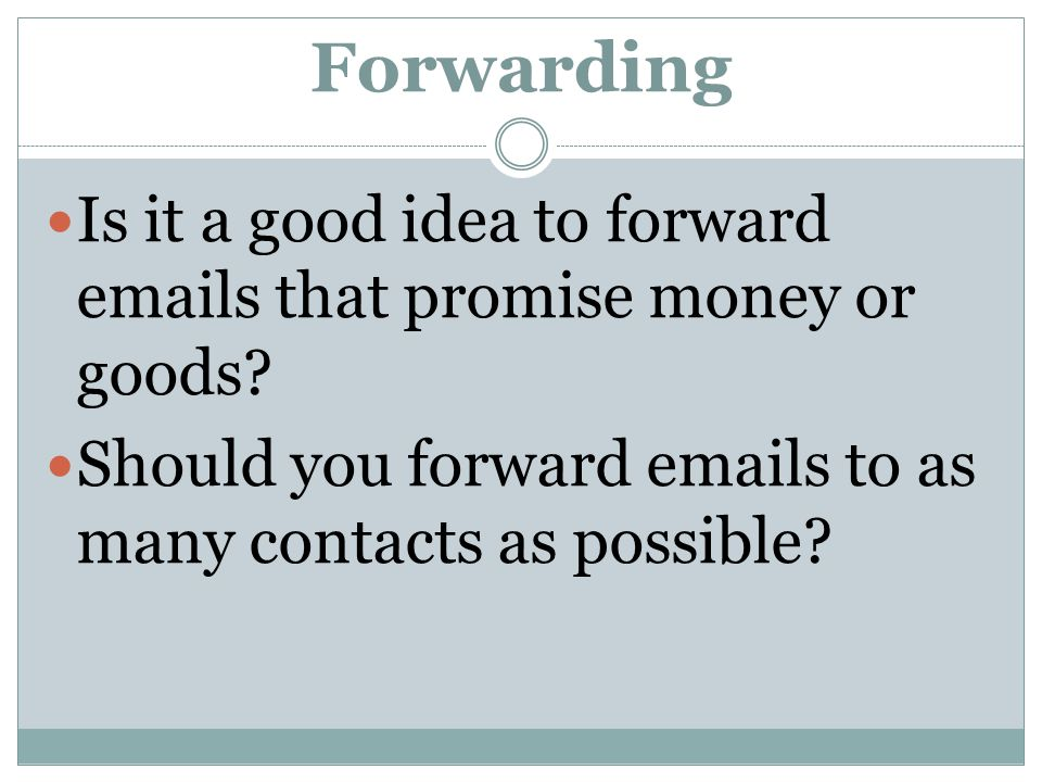 Forwarding Is it a good idea to forward emails that promise money or goods.