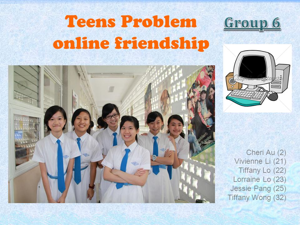 Teens Problem online friendship Cheri Au (2) Vivienne Li (21) Tiffany Lo (22) Lorraine Lo (23) Jessie Pang (25) Tiffany Wong (32)