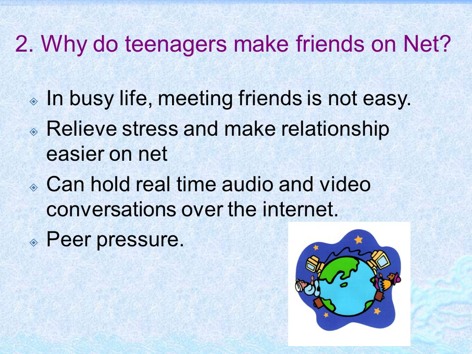 2.Why do teenagers make friends on Net.  In busy life, meeting friends is not easy.