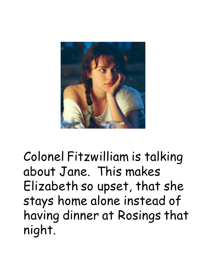 Colonel Fitzwilliam is talking about Jane.