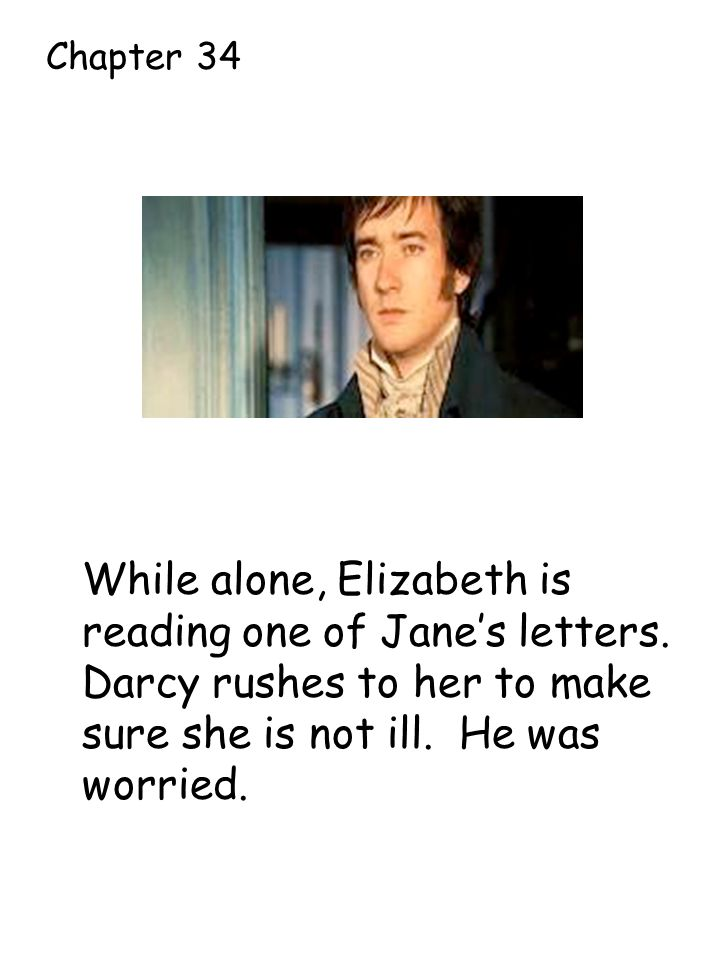 While alone, Elizabeth is reading one of Jane's letters.