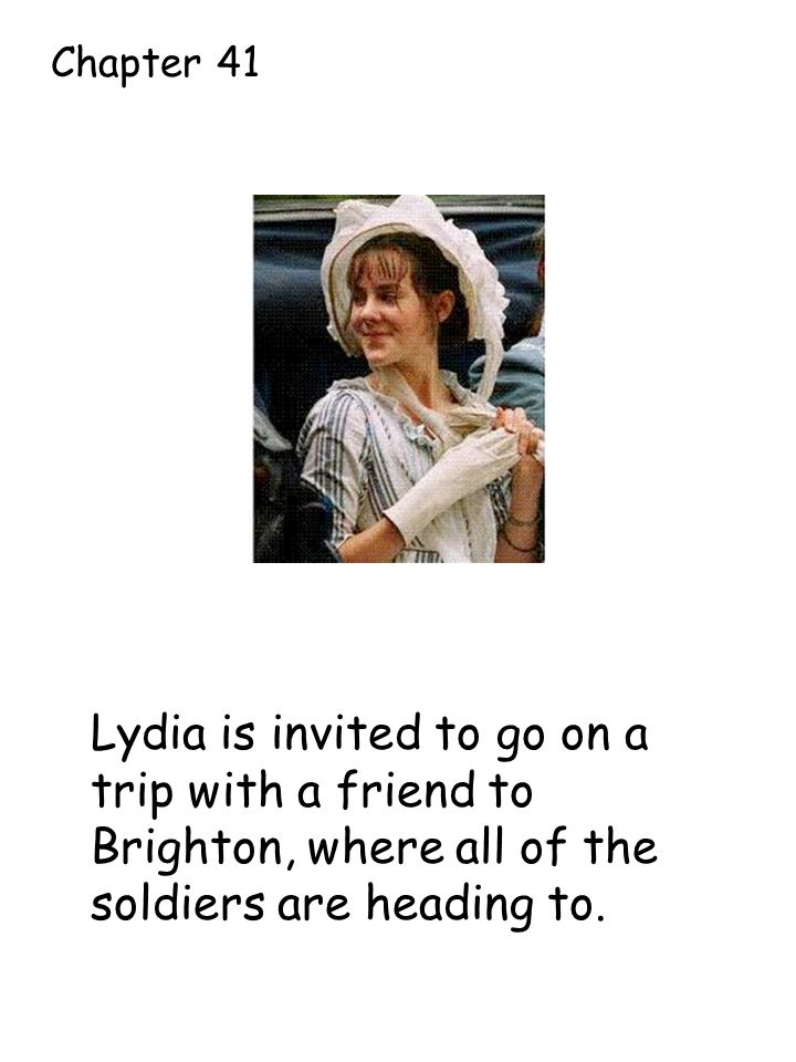 Lydia is invited to go on a trip with a friend to Brighton, where all of the soldiers are heading to.
