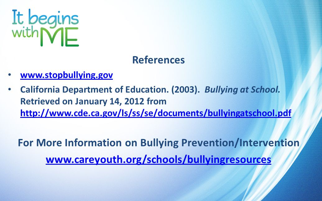 References www.stopbullying.gov California Department of Education.