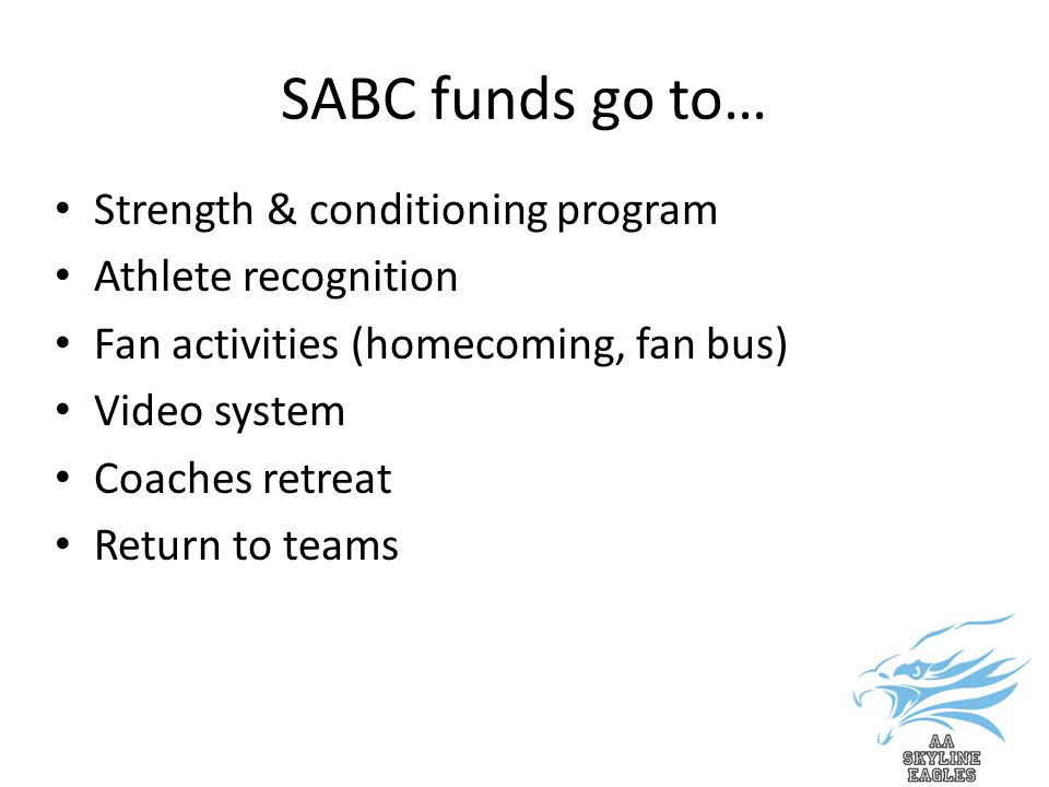 SABC funds go to… Strength & conditioning program Athlete recognition Fan activities (homecoming, fan bus) Video system Coaches retreat Return to teams