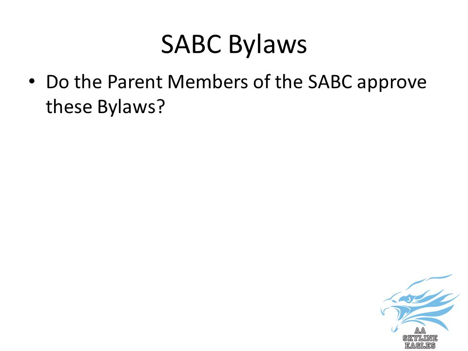 SABC Bylaws Do the Parent Members of the SABC approve these Bylaws?