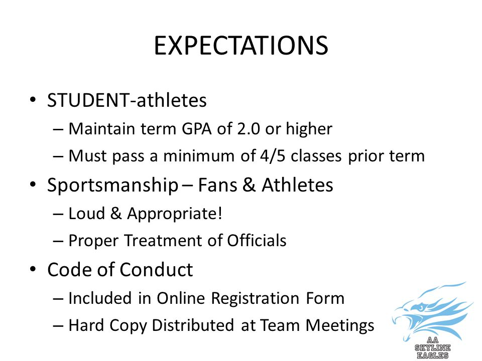 EXPECTATIONS STUDENT-athletes – Maintain term GPA of 2.0 or higher – Must pass a minimum of 4/5 classes prior term Sportsmanship – Fans & Athletes – Loud & Appropriate.