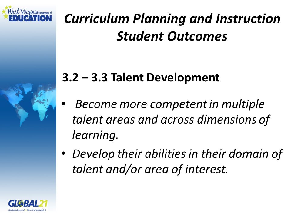 Curriculum Planning and Instruction Student Outcomes Become more competent in multiple talent areas and across dimensions of learning.