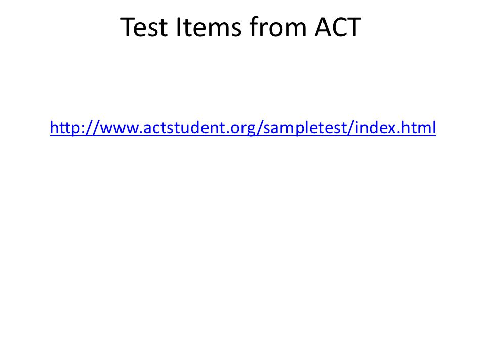 Test Items from ACT http://www.actstudent.org/sampletest/index.html