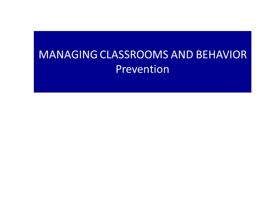 MANAGING CLASSROOMS AND BEHAVIOR Prevention