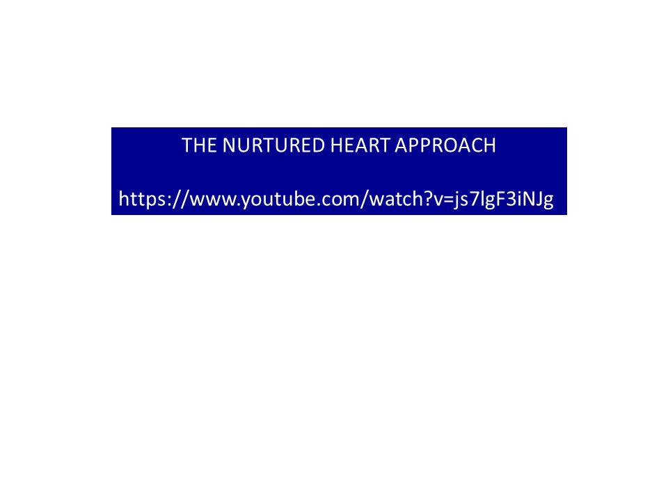 THE NURTURED HEART APPROACH https://www.youtube.com/watch v=js7lgF3iNJg