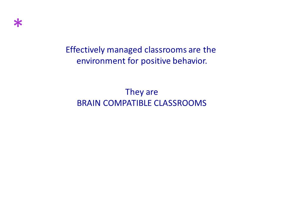 Effectively managed classrooms are the environment for positive behavior.