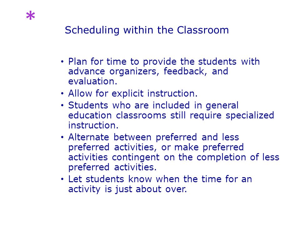Scheduling within the Classroom Plan for time to provide the students with advance organizers, feedback, and evaluation.