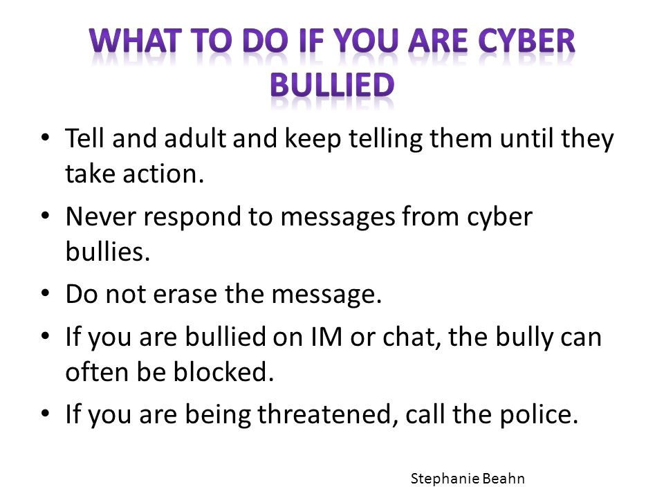 Tell and adult and keep telling them until they take action.
