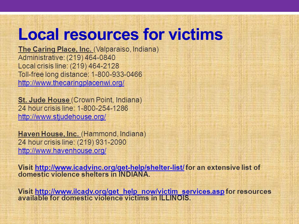 Local resources for victims The Caring Place, Inc. (Valparaiso, Indiana) Administrative: (219) 464-0840 Local crisis line: (219) 464-2128 Toll-free lo