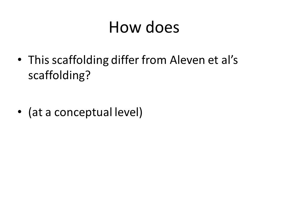 How does This scaffolding differ from Aleven et al's scaffolding? (at a conceptual level)