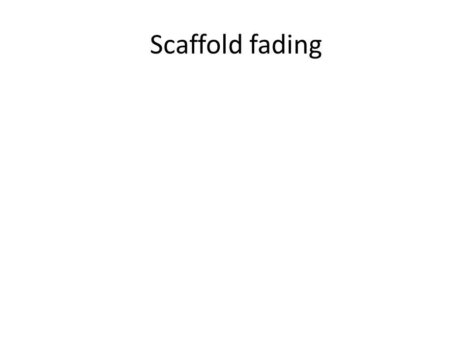 Scaffold fading