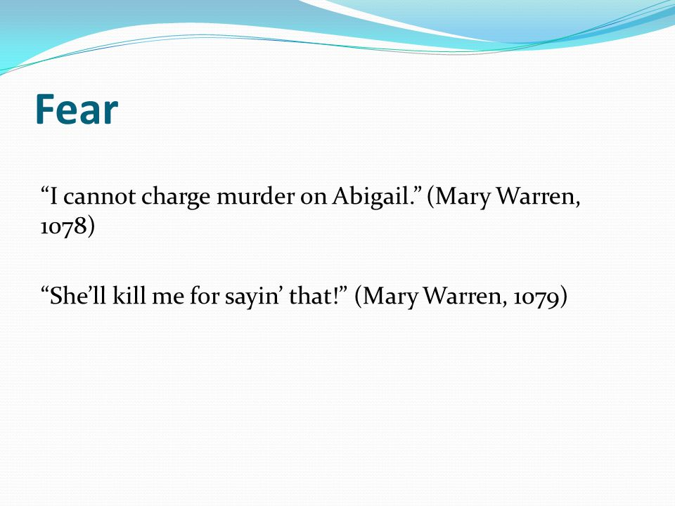 "Fear ""I cannot charge murder on Abigail."" (Mary Warren, 1078) ""She'll kill me for sayin' that!"" (Mary Warren, 1079)"
