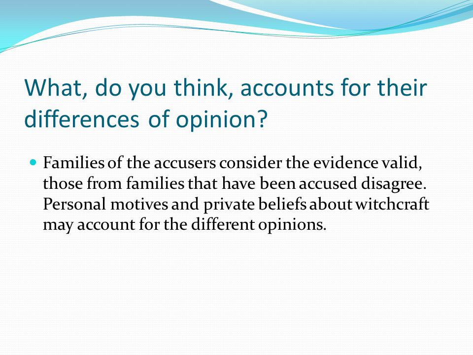 What, do you think, accounts for their differences of opinion? Families of the accusers consider the evidence valid, those from families that have bee