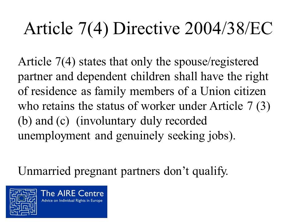 Article 7(4) Directive 2004/38/EC Article 7(4) states that only the spouse/registered partner and dependent children shall have the right of residence