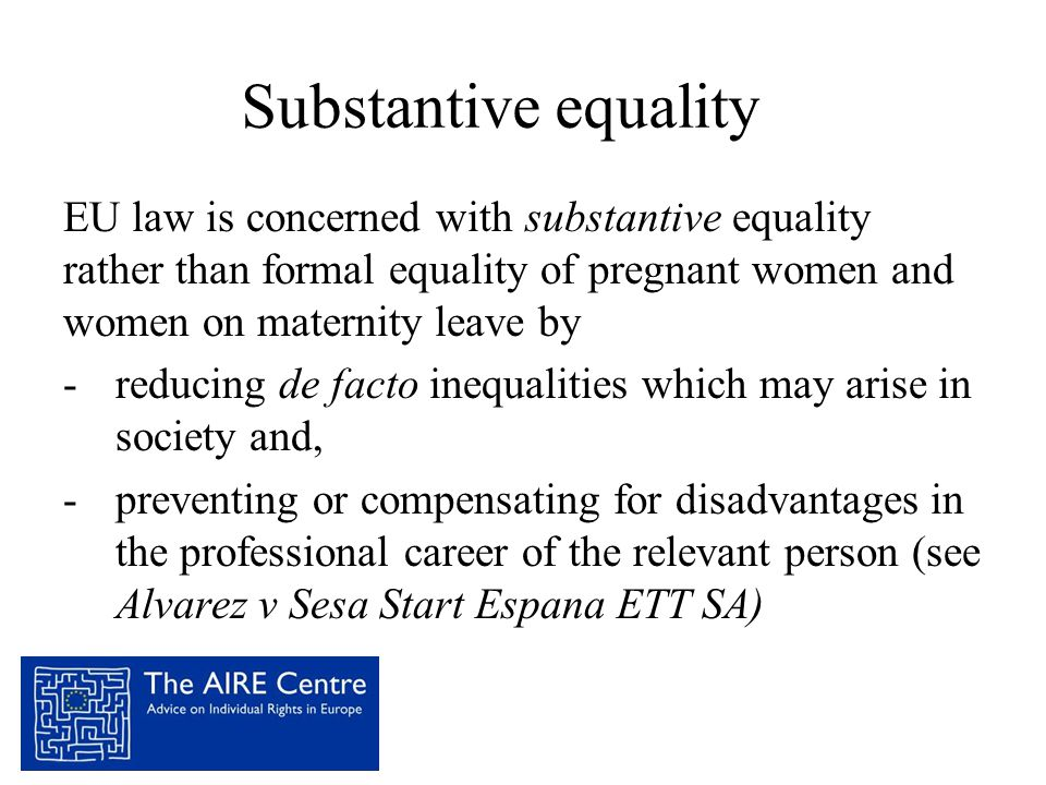 Substantive equality EU law is concerned with substantive equality rather than formal equality of pregnant women and women on maternity leave by -redu