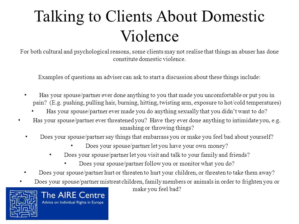 Talking to Clients About Domestic Violence For both cultural and psychological reasons, some clients may not realise that things an abuser has done co