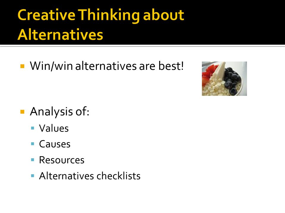  Win/win alternatives are best.