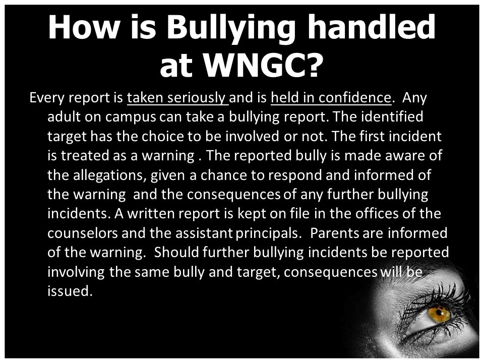 How is Bullying handled at WNGC. Every report is taken seriously and is held in confidence.