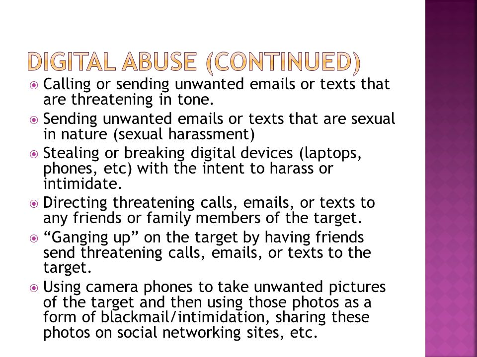  Calling or sending unwanted emails or texts that are threatening in tone.