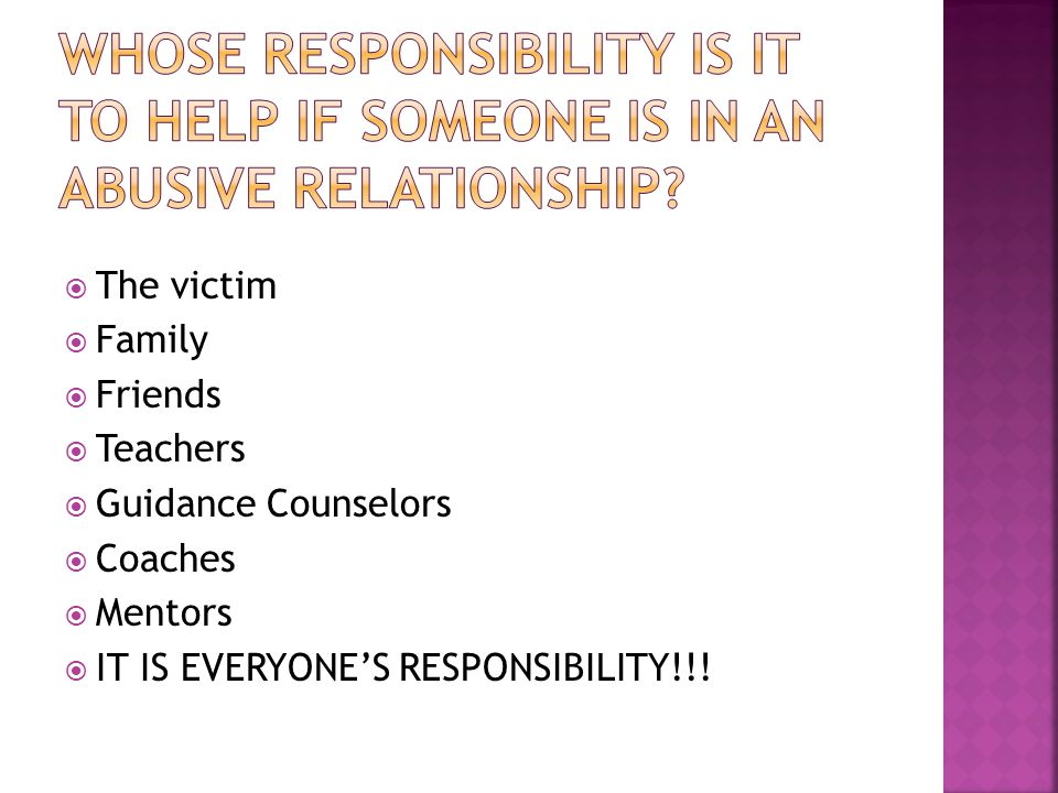  The victim  Family  Friends  Teachers  Guidance Counselors  Coaches  Mentors  IT IS EVERYONE'S RESPONSIBILITY!!!