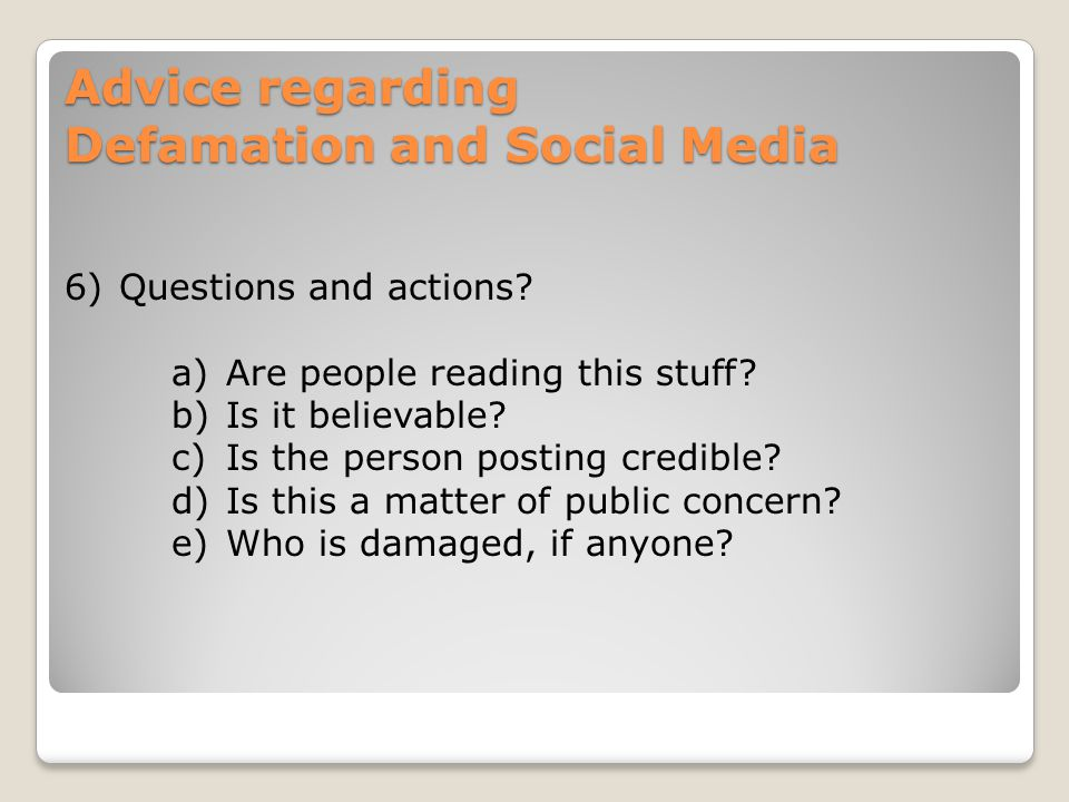 Advice regarding Defamation and Social Media 6)Questions and actions.