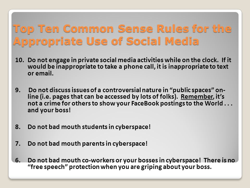 Top Ten Common Sense Rules for the Appropriate Use of Social Media 10.