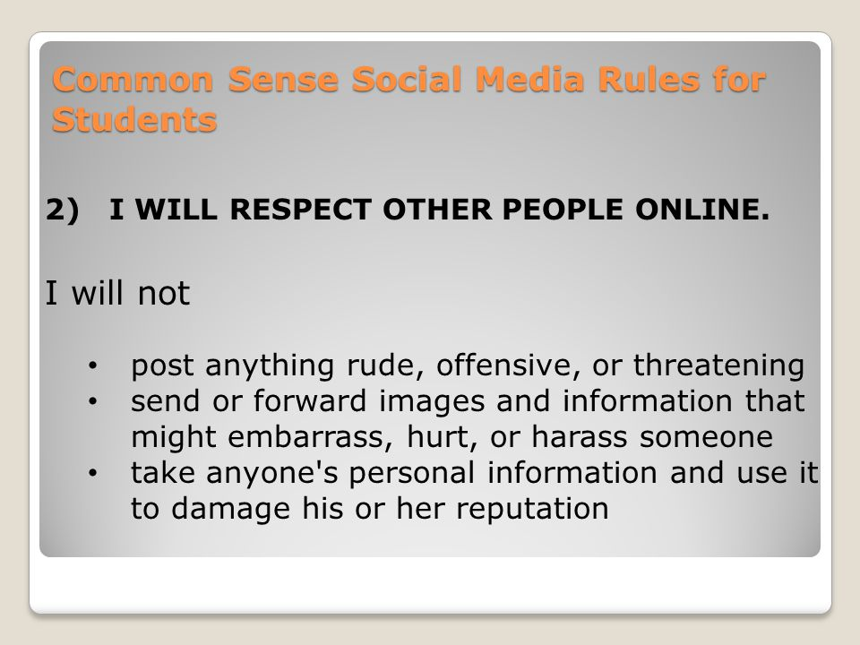 Common Sense Social Media Rules for Students 2)I WILL RESPECT OTHER PEOPLE ONLINE.