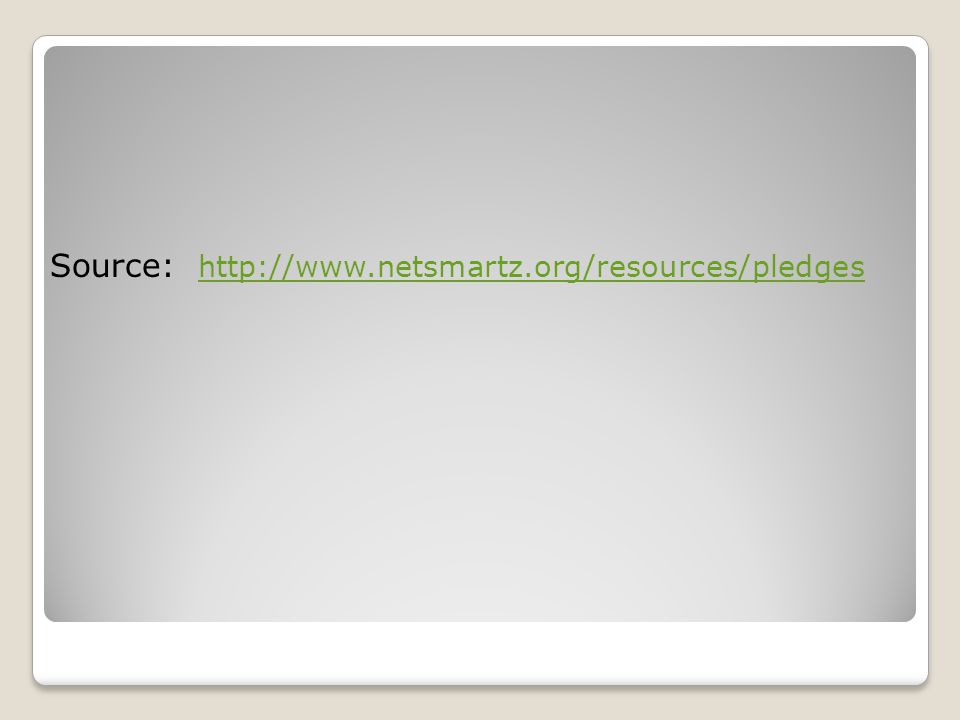 Source: http://www.netsmartz.org/resources/pledges http://www.netsmartz.org/resources/pledges