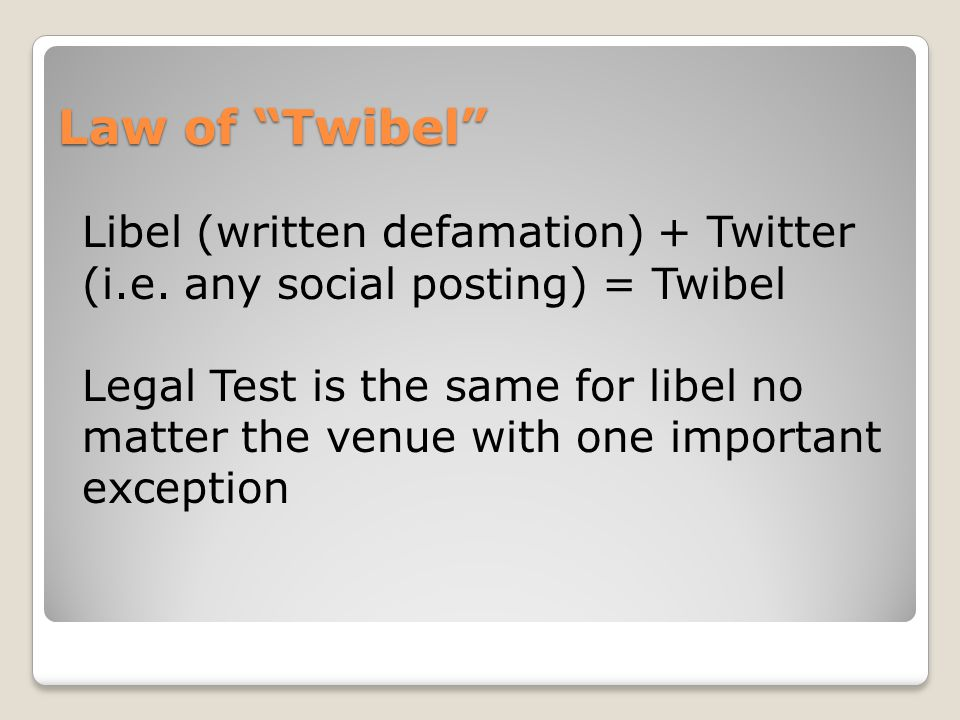 Law of Twibel Libel (written defamation) + Twitter (i.e.
