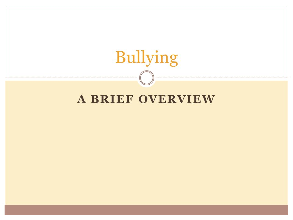 A BRIEF OVERVIEW Bullying
