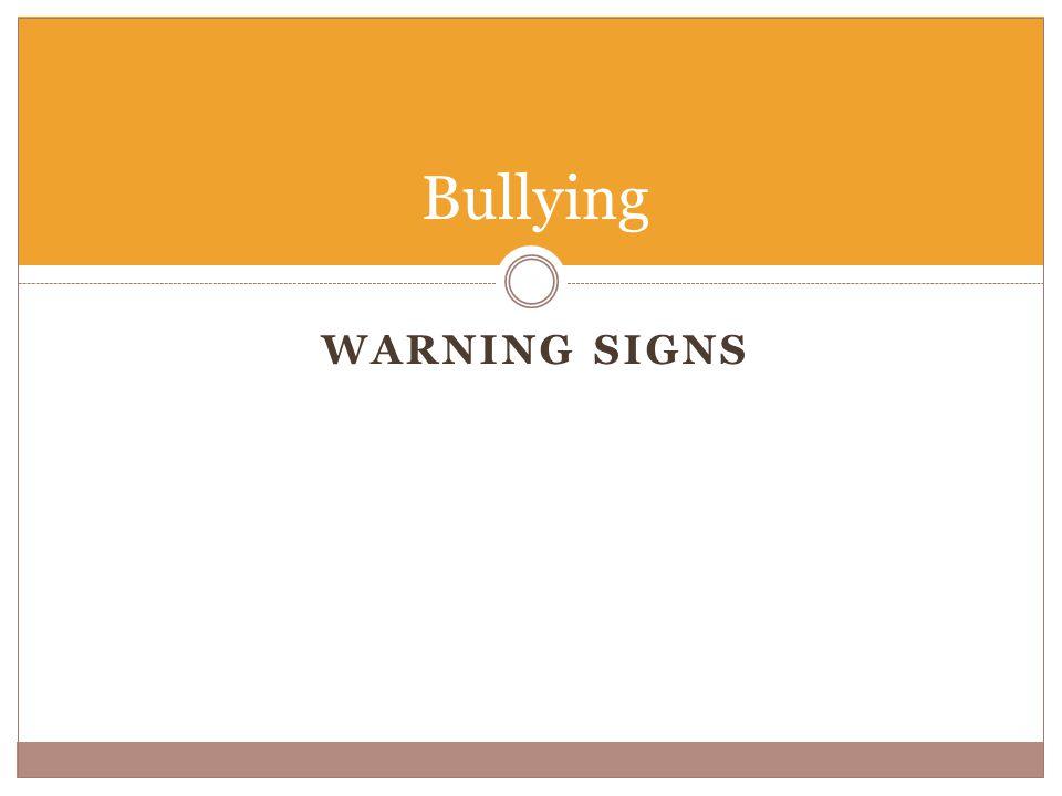 WARNING SIGNS Bullying