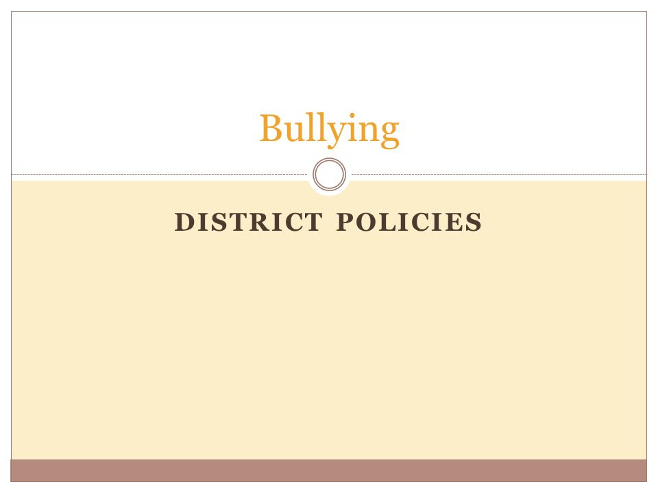 DISTRICT POLICIES Bullying