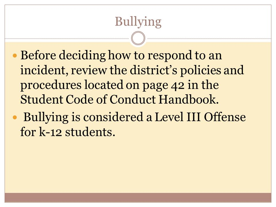 Before deciding how to respond to an incident, review the district's policies and procedures located on page 42 in the Student Code of Conduct Handboo