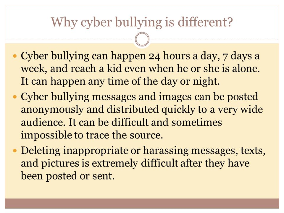 Why cyber bullying is different.