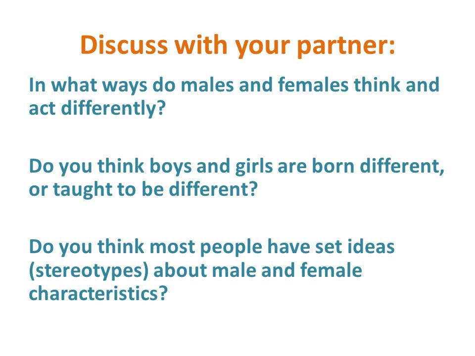 Discuss with your partner: In what ways do males and females think and act differently.