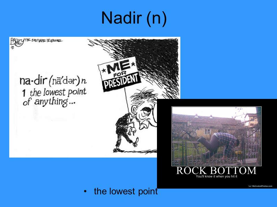 Nadir (n) the lowest point