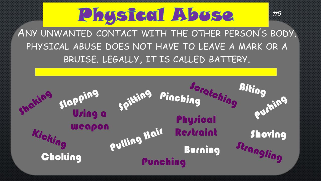 Physical abuse signs and symptoms:  Unexplained injuries, such as bruises, fractures or burns  Injuries that don t match the given explanation  Untreated medical or dental problems #9
