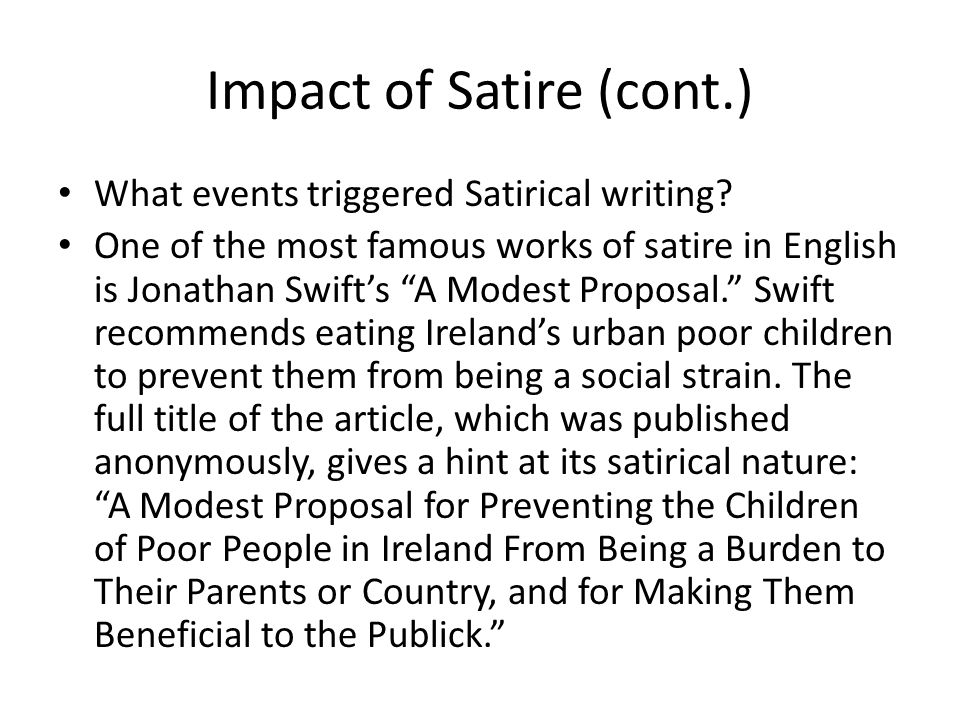Impact of Satire (cont.) What events triggered Satirical writing.