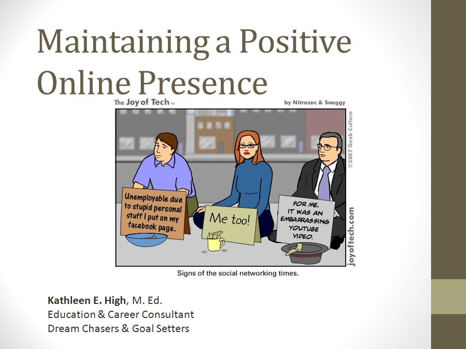 Maintaining a Positive Online Presence Kathleen E.
