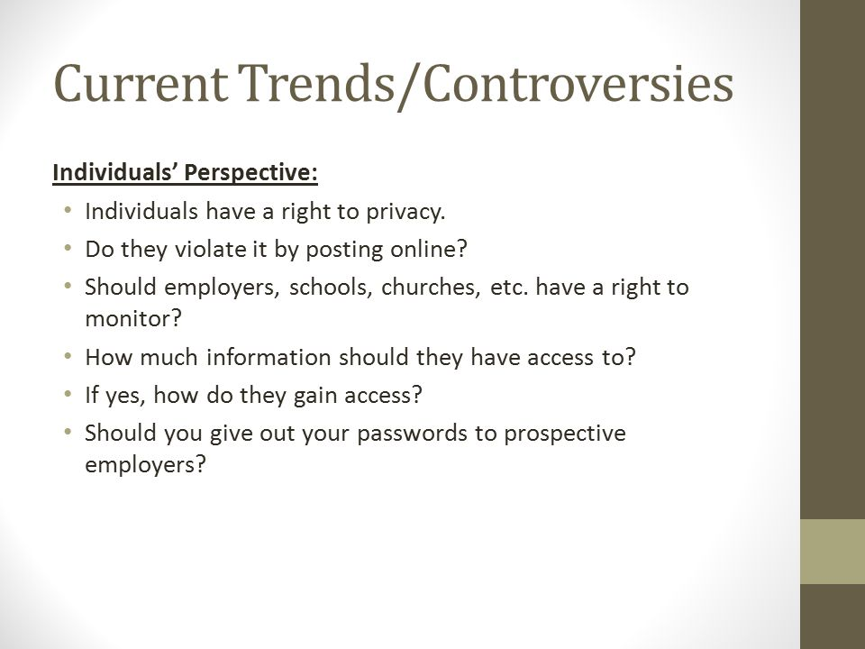 Current Trends/Controversies Individuals' Perspective: Individuals have a right to privacy.