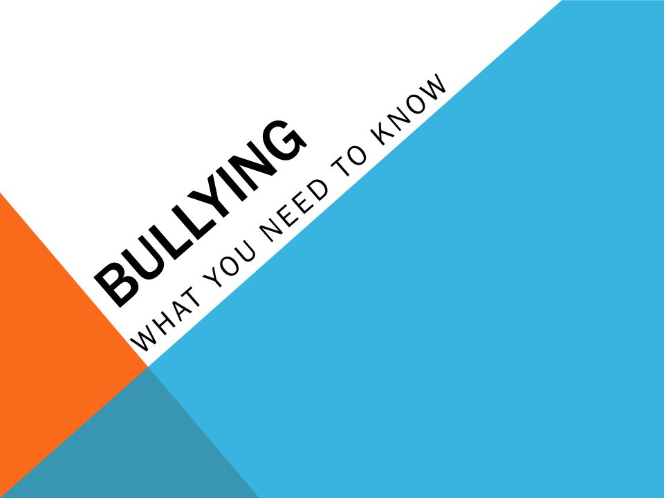 BULLYING WHAT YOU NEED TO KNOW