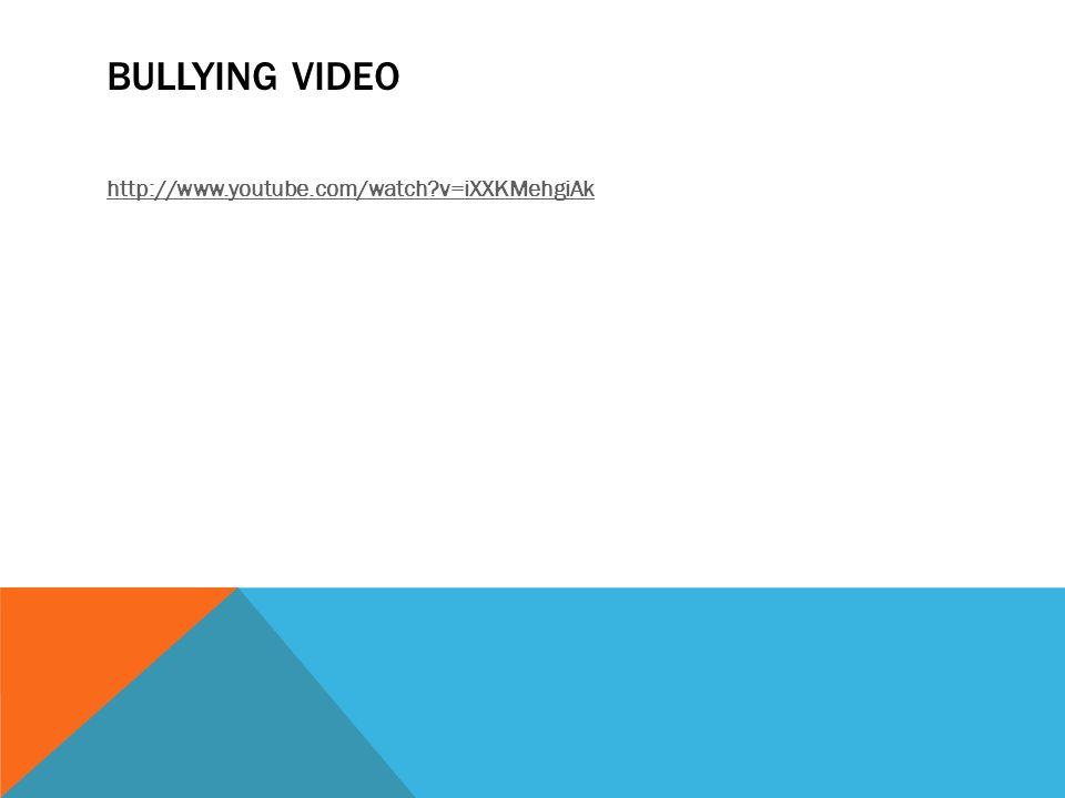 BULLYING VIDEO http://www.youtube.com/watch v=iXXKMehgiAk