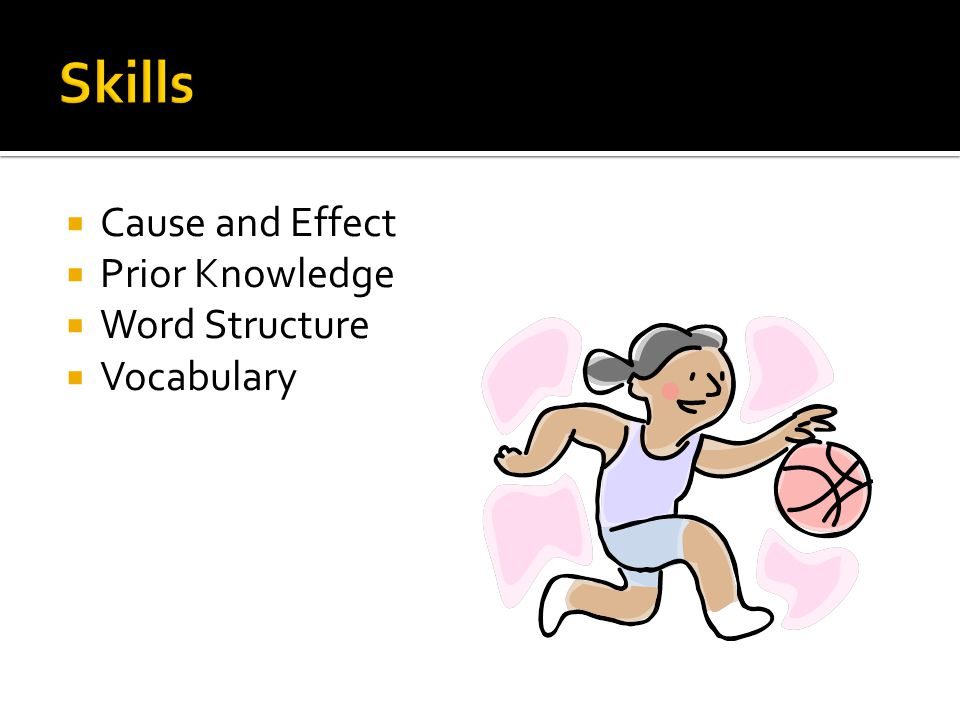  Cause and Effect  Prior Knowledge  Word Structure  Vocabulary